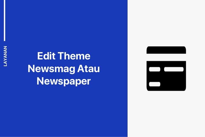 Gambar Dari Solusi Layanan Edit Theme Newsmag Atau Newspaper Apa Itu Tema Newsmag Dan Newspaper Tagdiv Cara Kerja Serta Pentingnya
